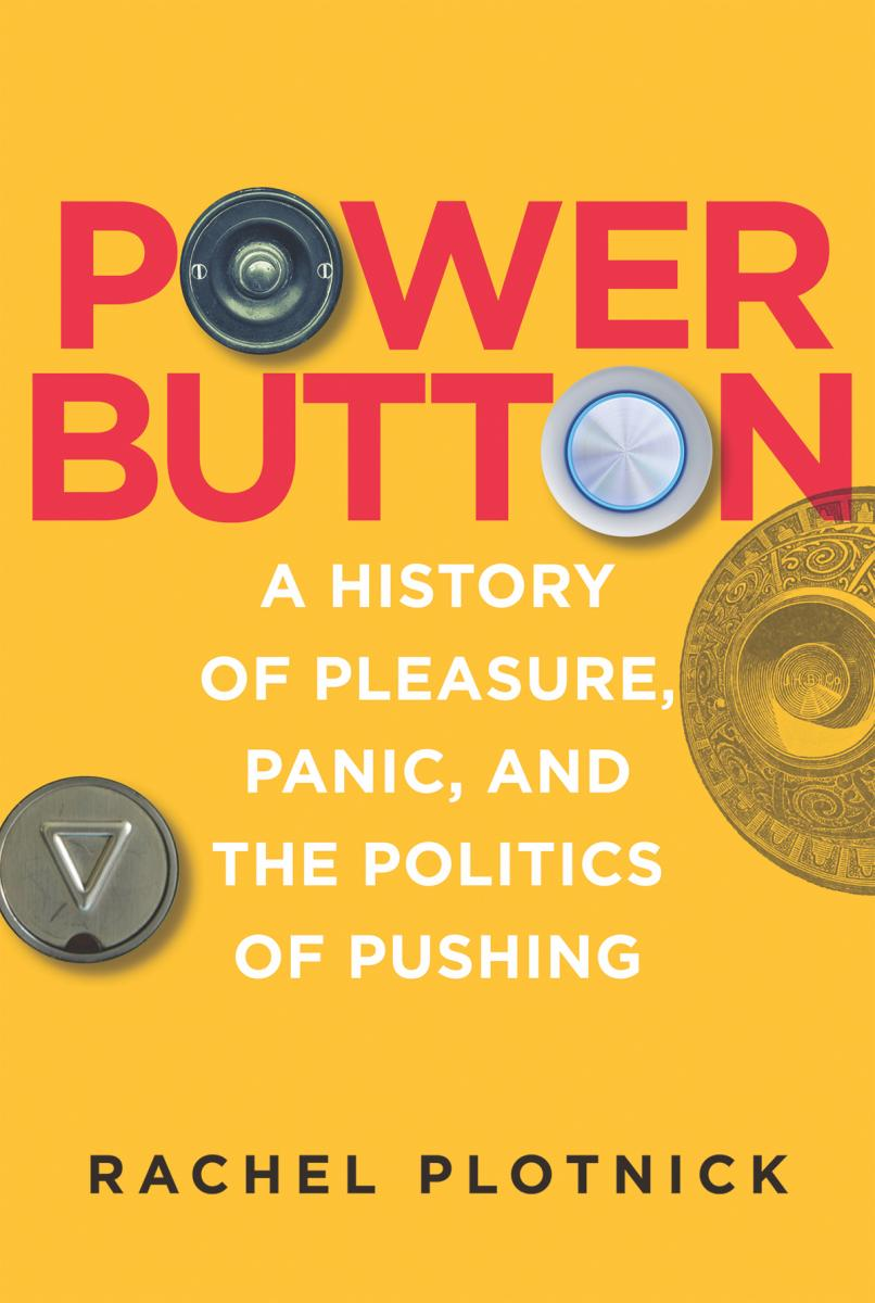 Power Button: A History of Pleasure, Panic, and the Politics of Pushing published by The MIT Press (2018).